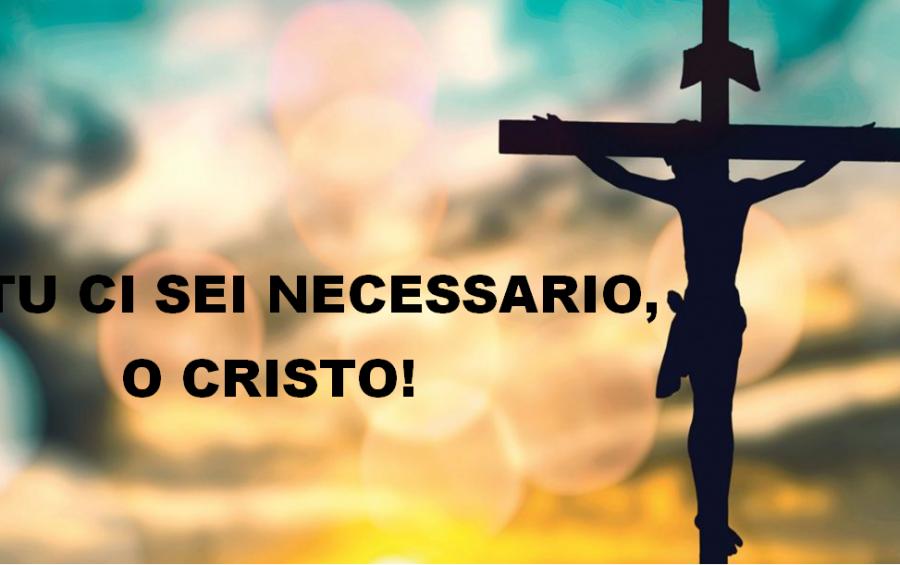 """Mons. Marcianò: """"Tu ci sei necessario, o Cristo"""""""