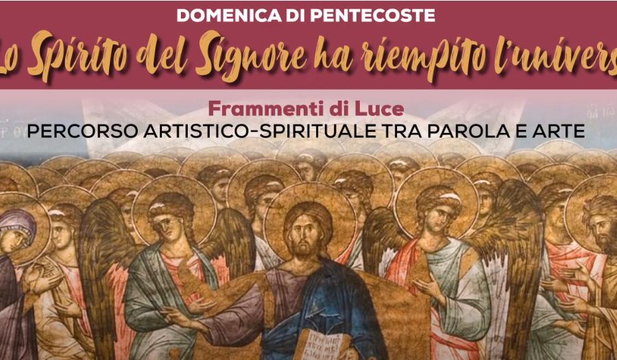 Domenica di Pentecoste con Frammenti di Luce: Meditazioni con Parola e Arte